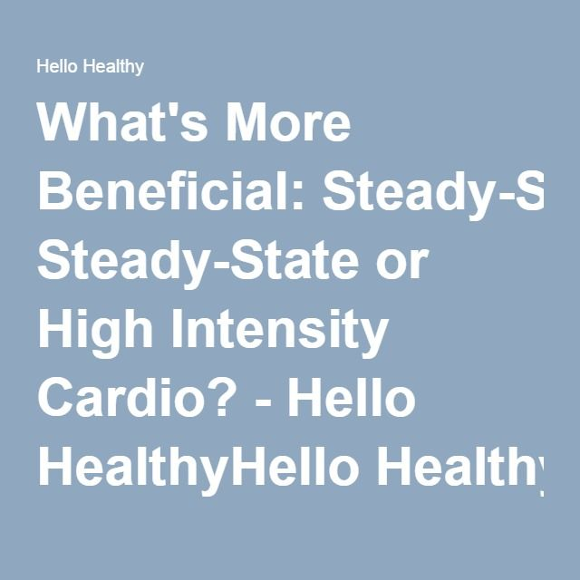 What's More Beneficial: Steady-State or High Intensity Cardio? - Hello HealthyHello Healthy