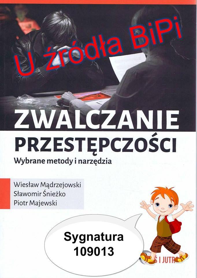Zwalczanie przestępczości : wybrane metody i narzędzia / Wiesław Mądrzejowski, Sławomir Śnieżko, Piotr Majewski