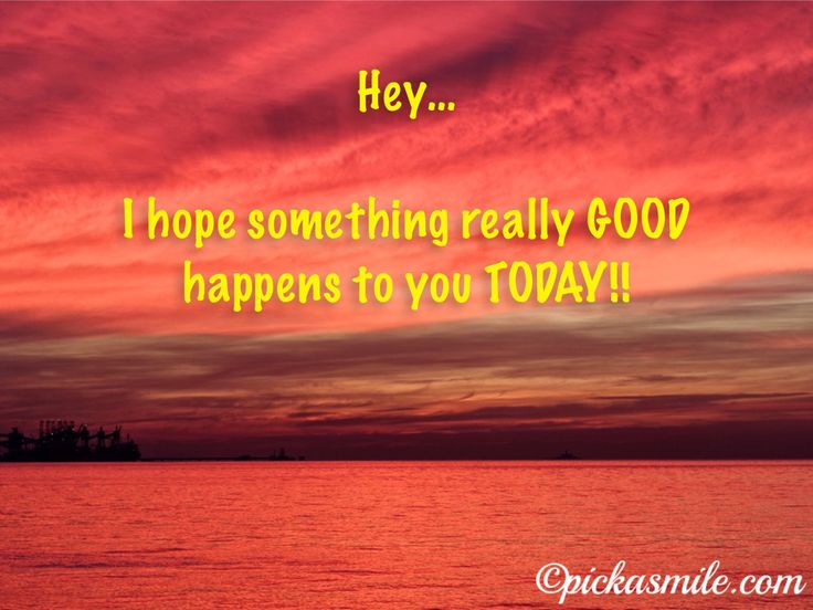 Hope You Have A GOOD Day :) Pass It On And Share Some