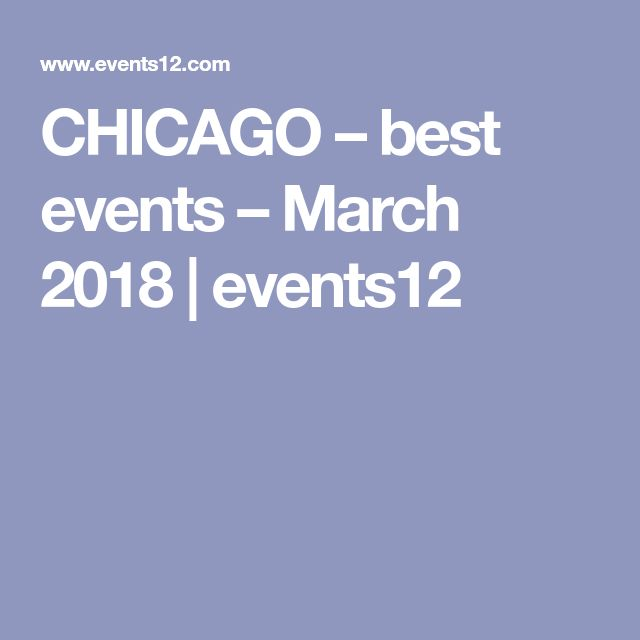 CHICAGO – best events – March 2018 | events12