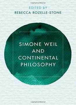 Simone Weil And Continental Philosophy (reframing Continental Philosophy Of Religion) free ebook