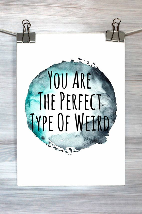 You Are The Perfect Type Of Weird Print by HyperSplashPrints