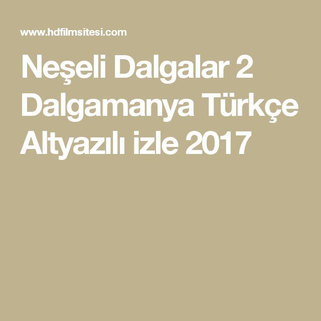 Neşeli Dalgalar 2 Dalgamanya Türkçe Altyazılı izle 2017