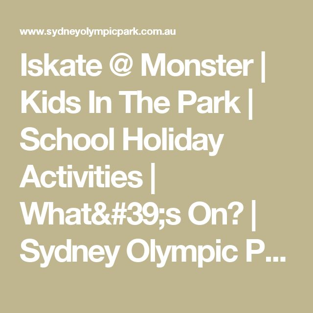 Iskate @ Monster | Kids In The Park | School Holiday Activities | What's On? | Sydney Olympic Park | Monster | Skate Parks Sydney