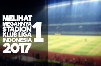 Melihat Megahnya Stadion Klub Peserta Liga 1 Indonesia 2017 #isl2017 #liga12017 #ligaindonesia #ligasatu #stadion #stadionindonesia
