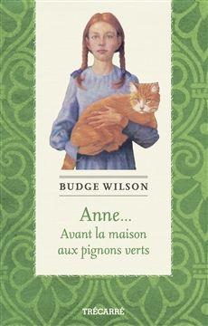 ANNE... AVANT LA MAISON AUX PIGNONS VERTS  Par l'auteurBudge Wilson
