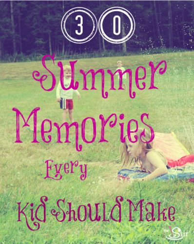 How many have you checked off? 30 Summer Memories Every Kid Should Make