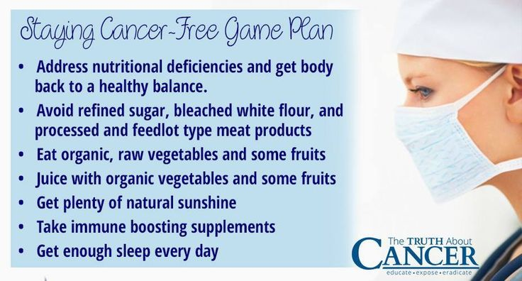 "A ""staying cancer-free"" game plan for us all! 1) Address nutritional deficiencies & get body back to a healthy balance. 2) Avoid refined sugar, bleached white flour & processed & feedlot type meat products. 3) Eat organic, raw vegetables & some fruits. 4) Juice with organic vegetables & some fruits. 5) Get plenty of natural sunshine. 6) Take immune boosting supplements. And, 7) get enough sleep every day. Please re-pin to share with your friends! // The Truth About Cancer"