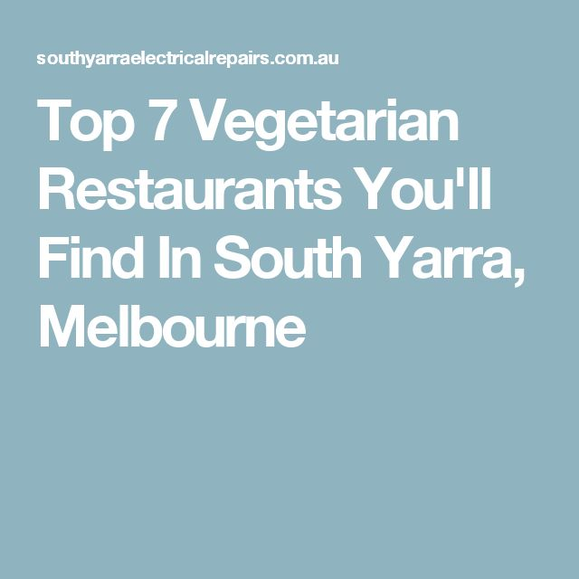 Top 7 Vegetarian Restaurants You'll Find In South Yarra, Melbourne