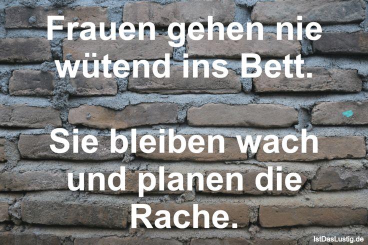 Frauen+gehen+nie+wütend+ins+Bett.++Sie+bleiben+wach+und+planen+die+Rache. ... gefunden auf https://www.istdaslustig.de/spruch/2042