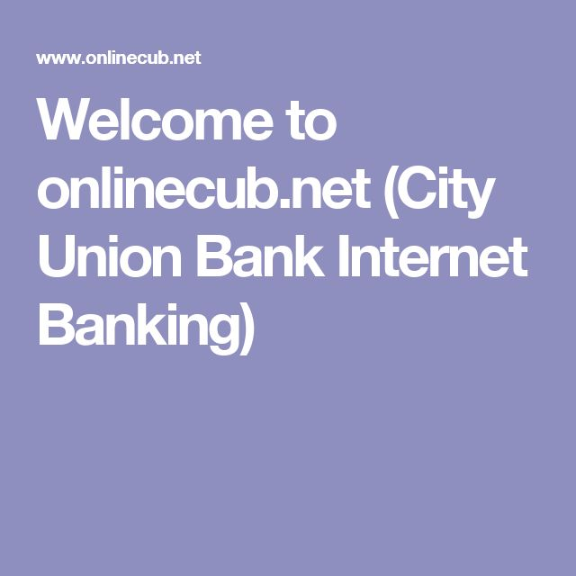 Welcome to onlinecub.net (City Union Bank Internet Banking)