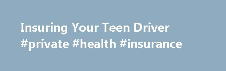 Insuring Your Teen Driver #private #health #insurance http://nef2.com/insuring-your-teen-driver-private-health-insurance/  #young car insurance # Insuring Your Teen Driver Teenagers love the sense of freedom and control they get from driving a car. With license and steering wheel in hand, the world is theirs and they feel invincible. But the rush a teen gets behind the wheel of a car often causes him or her to...