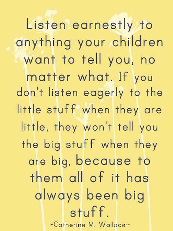 Listen earnestly to anything your children want to tell you.  I love this.