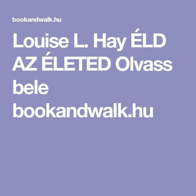 Louise L. Hay              ÉLD AZ ÉLETED     Olvass bele    bookandwalk.hu