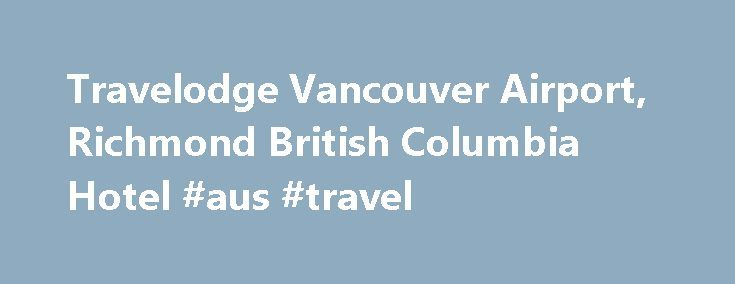 Travelodge Vancouver Airport, Richmond British Columbia Hotel #aus #travel http://travel.remmont.com/travelodge-vancouver-airport-richmond-british-columbia-hotel-aus-travel/  #travel loge # Ideally located Vancouver Airport Hotel 3071 St. Edwards Drive Value Service in Richmond The Travelodge Hotel Vancouver Airport is centrally located within Richmond and less than 2 km from the Vancouver International Airport. This newly renovated hotel offers a complimentary shuttle to and from the…