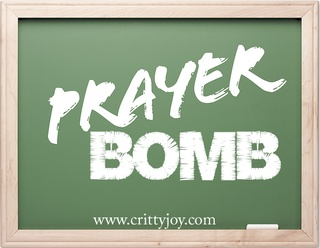 Prayer Bombs...something new and encouraging at Critty Joy Blog :)