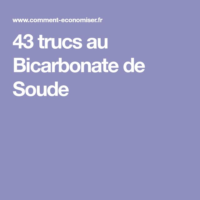 43 utilisations tonnantes du bicarbonate de soude trucs et astuces pinterest truc trucs. Black Bedroom Furniture Sets. Home Design Ideas