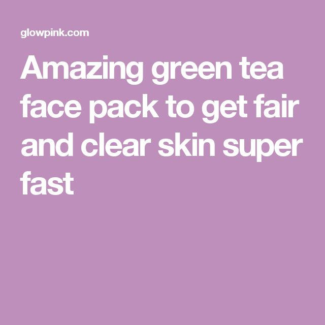 Amazing green tea face pack to get fair and clear skin super fast