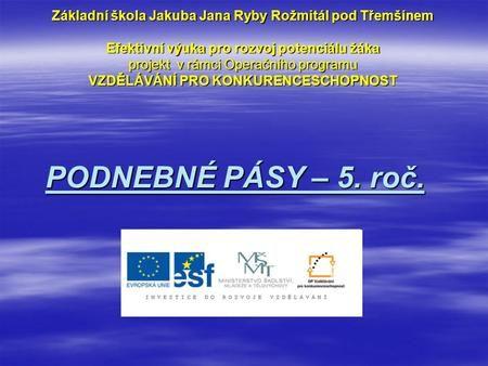 Základní škola Jakuba Jana Ryby Rožmitál pod Třemšínem Efektivní výuka pro rozvoj potenciálu žáka projekt v rámci Operačního programu VZDĚLÁVÁNÍ PRO.