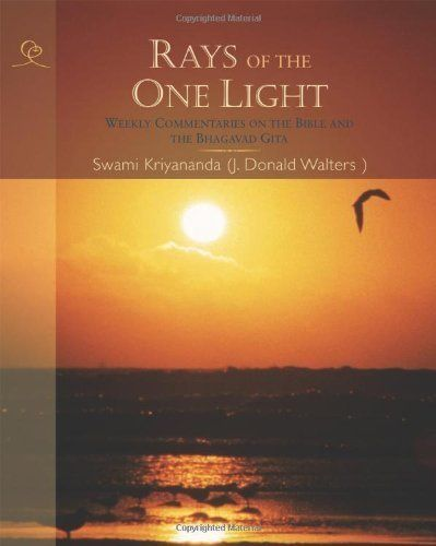 Rays of the One Light: Weekly Commentaries on the Bible  Bhagavad Gita by Swami Kriyananda (Publisher: Crystal Clarity Publishers.) Parallell passages from the Judeo-Christian Bible and the Bhagavad-Gita of India reveal a single unified teaching. East meets West and theological barriers tumble. Two Scriptures become one Truth.                            #kriyananda #gita #bible
