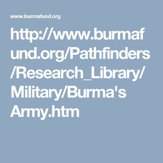 http://www.burmafund.org/Pathfinders/Research_Library/Military/Burma's Army.htm
