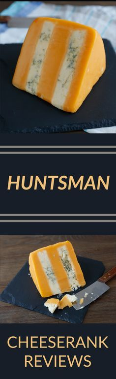 Huntsman is a cheese made with layers of Stilton and Double Gloucester. Check out this description from Cheese Rank!