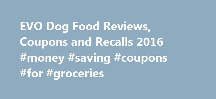 EVO Dog Food Reviews, Coupons and Recalls 2016 #money #saving #coupons #for #groceries http://coupons.remmont.com/evo-dog-food-reviews-coupons-and-recalls-2016-money-saving-coupons-for-groceries/  #dog food coupons # EVO Dog Food Our EVO Turkey Chicken Formula Large Bites Dog Food Review For this review we have selected EVO Turkey Chicken Formula Large Bites Dog Food. The first five ingredients in the food are meat proteins: Most dogs can eat turkey and chicken without any problems but if…