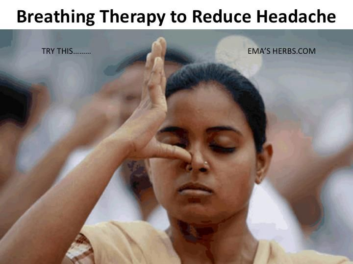 Breathing Therapy To Reduce Headaches - The nose has a left and right side.  We use both sides to inhale and exhale.  Actually they are different.  You'll be able to feel the difference. During a headache, try to close your right nostril & use your left nostril to breathe.  In about 5 mins your headache will leave. If you feel tired, just reverse the technique.  After a while, you will feel your mind is refreshed.