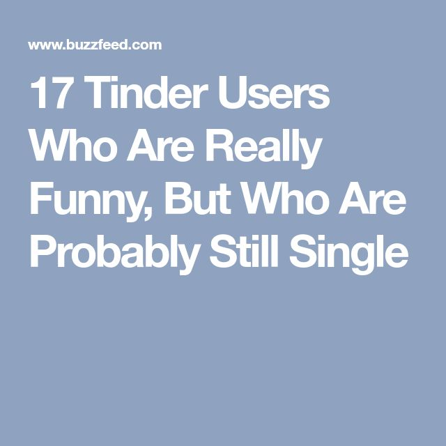 17 Tinder Users Who Are Really Funny, But Who Are Probably Still Single