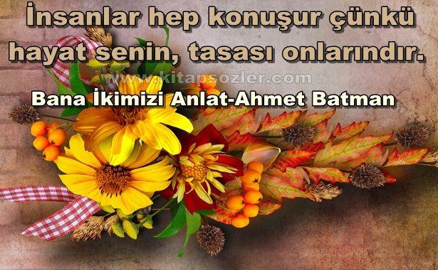 İnsanlar hep konuşur çünkü hayat senin, tasası onlarındır… Bana İkimizi Anlat-Ahmet Batman http://www.kitapsozler.com/resimli-kitap-sozleri/