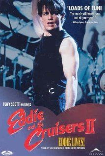 Eddie and the Cruisers II: Eddie Lives! 1989 Not as good as the original but still like it.