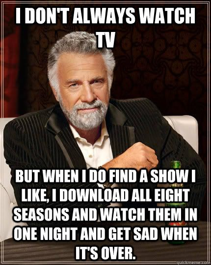 Actually, I do always watch tv.  This is just what happens.