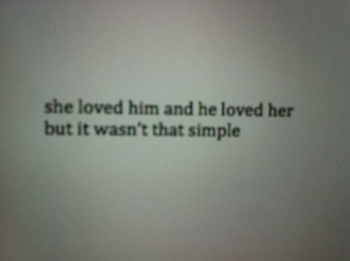 Simple Love Quotes For Him Tumblr : loved him and he loved her but it wasnt that simple - Tumblr #love ...