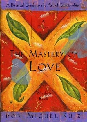 The Mastery of Love de Don Miguel Ruiz