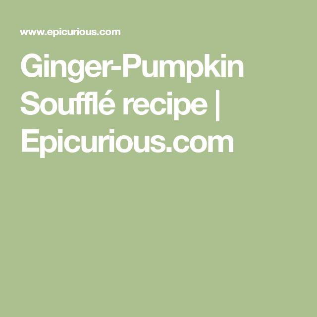Ginger-Pumpkin Soufflé recipe   Epicurious.com