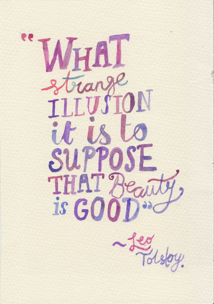 """""""What strange illusion is it to suppose that beauty is good"""" - Leo Tolstoy"""