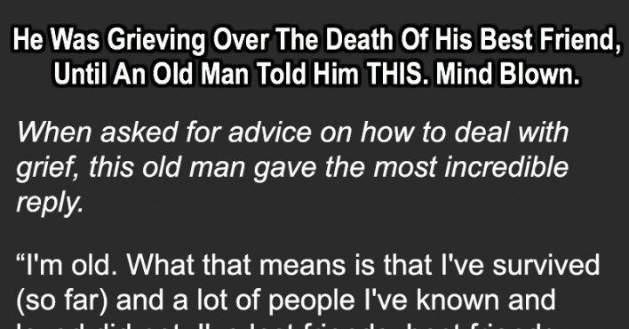 He Was Grieving Over The Death Of His Best Friend, Until An Old Man Told Him THIS. Mind Blown.