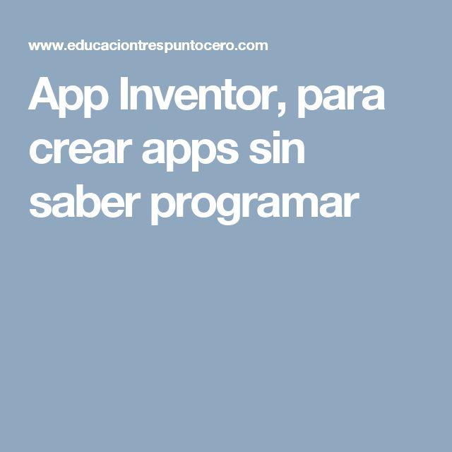 App Inventor, para crear apps sin saber programar