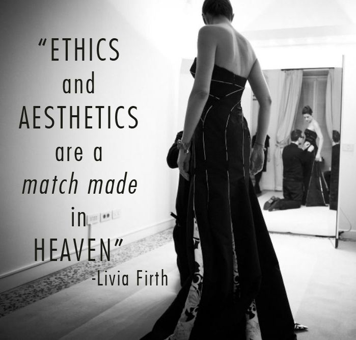 'Ethics and aesthetics are a match-made in heaven' - Livia Firth, founder of the Green Carpet Challenge
