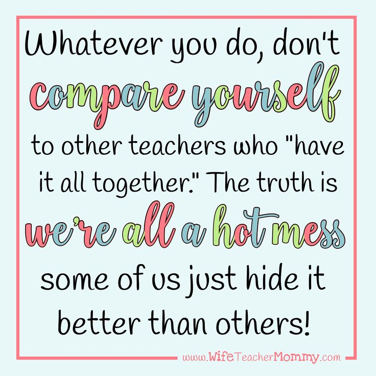 Just Say No to Teacher Mom Guilt. Don't compare yourself to other teachers. The truth is we're all a hot mess, some of us just hide it better than others.