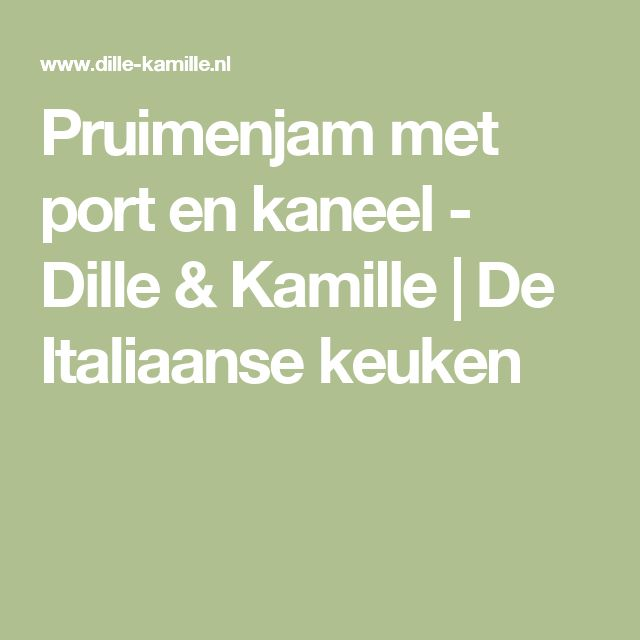 Pruimenjam met port en kaneel - Dille & Kamille   De Italiaanse keuken