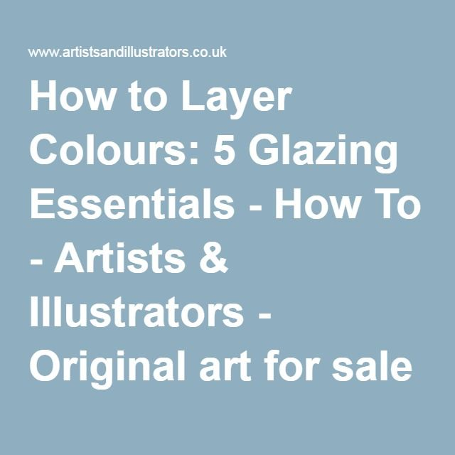 How to Layer Colours: 5 Glazing Essentials - How To - Artists & Illustrators - Original art for sale direct from the artist