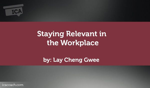 Coaching Case Study: Staying Relevant in the Workplace  Coaching Case Study By Lay Cheng Gwee (Career Coach, SINGAPORE)