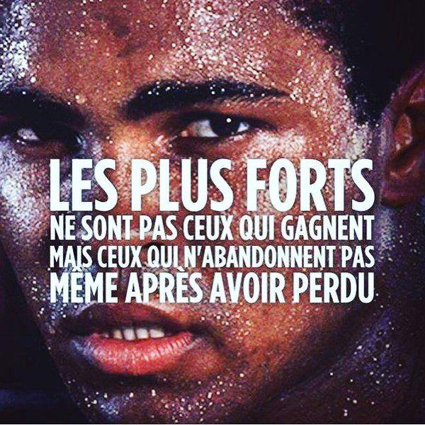 """""""Les plus forts ne sont pas ceux qui gagnent mais ceux qui n'abandonnent pas même après avoir perdu"""" Mohamed Ali"""
