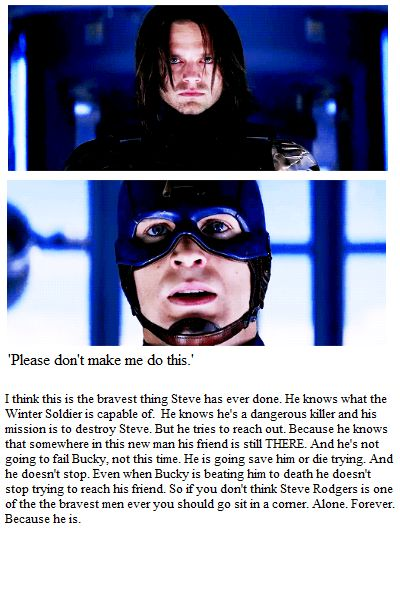 I absolutely agree. I think that is the reason he is my favorite superhero :)<- the thing I love most about him is he is still the kid from Brooklyn who does good just to do good. He doesn't do it for glory or fame. It's just the right the thing to do. I love that he still tries to reach Bucky. That's still his best friend. Bucky wouldn't give up if their roles were reversed.