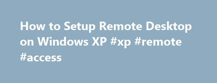 "How to Setup Remote Desktop on Windows XP #xp #remote #access http://stock.remmont.com/how-to-setup-remote-desktop-on-windows-xp-xp-remote-access/  medianet_width = ""300"";   medianet_height = ""600"";   medianet_crid = ""926360737"";   medianet_versionId = ""111299"";   (function() {       var isSSL = 'https:' == document.location.protocol;       var mnSrc = (isSSL ? 'https:' : 'http:') + '//contextual.media.net/nmedianet.js?cid=8CUFDP85S' + (isSSL ? '&https=1' : '');       document.write('')…"