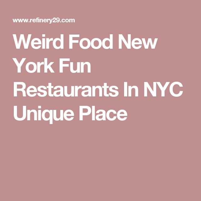 Weird Food New York Fun Restaurants In NYC Unique Place