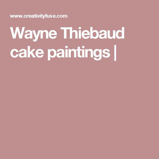 Wayne Thiebaud cake paintings |