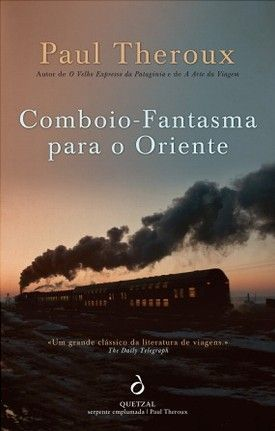 COMBOIO-FANTASMA PARA O ORIENTE [Ghost Train to the Eastern Star], a book by Paul Theroux   Portuguese Edition from Quetzal Editores. © Quetzal