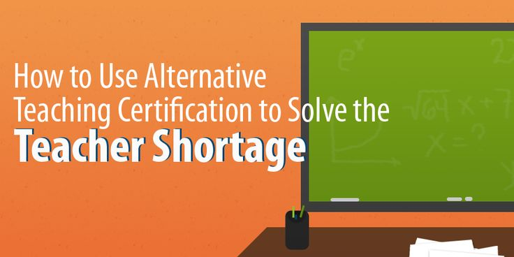 How to Use Alternative Teaching Certification to Solve the Teacher Shortage